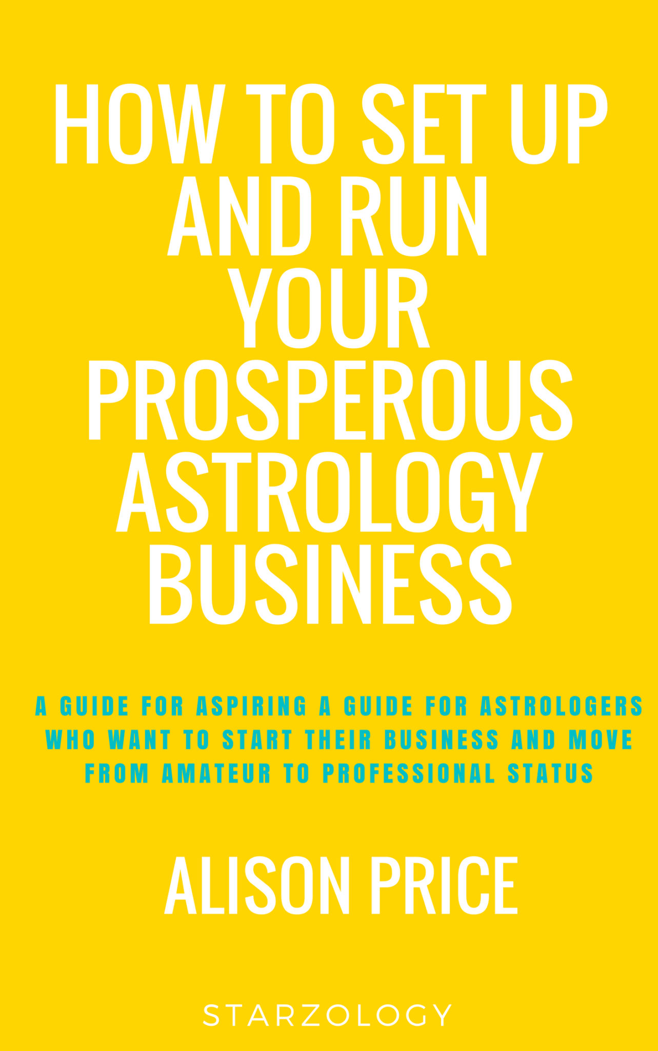 How to Set-up and Run Your Prosperous Astrology Business by