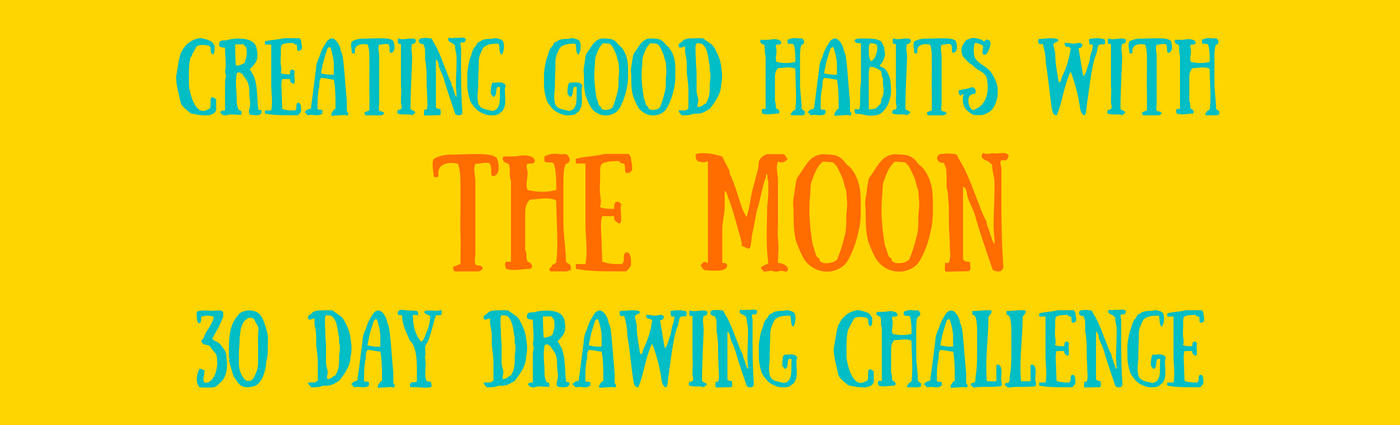 Creating Good Habits with The Moon – 30 Day Drawing Challenge